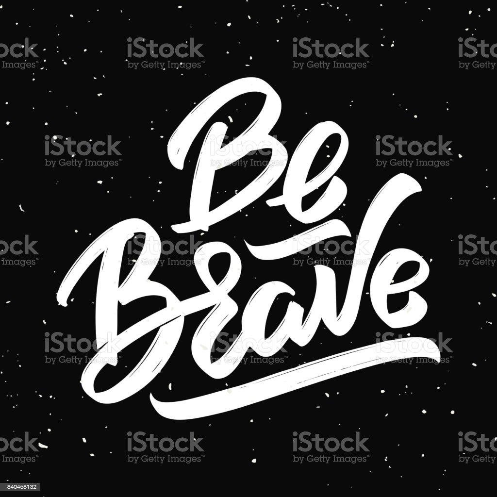 Be brave. Hand drawn lettering phrase isolated on white background. vector art illustration
