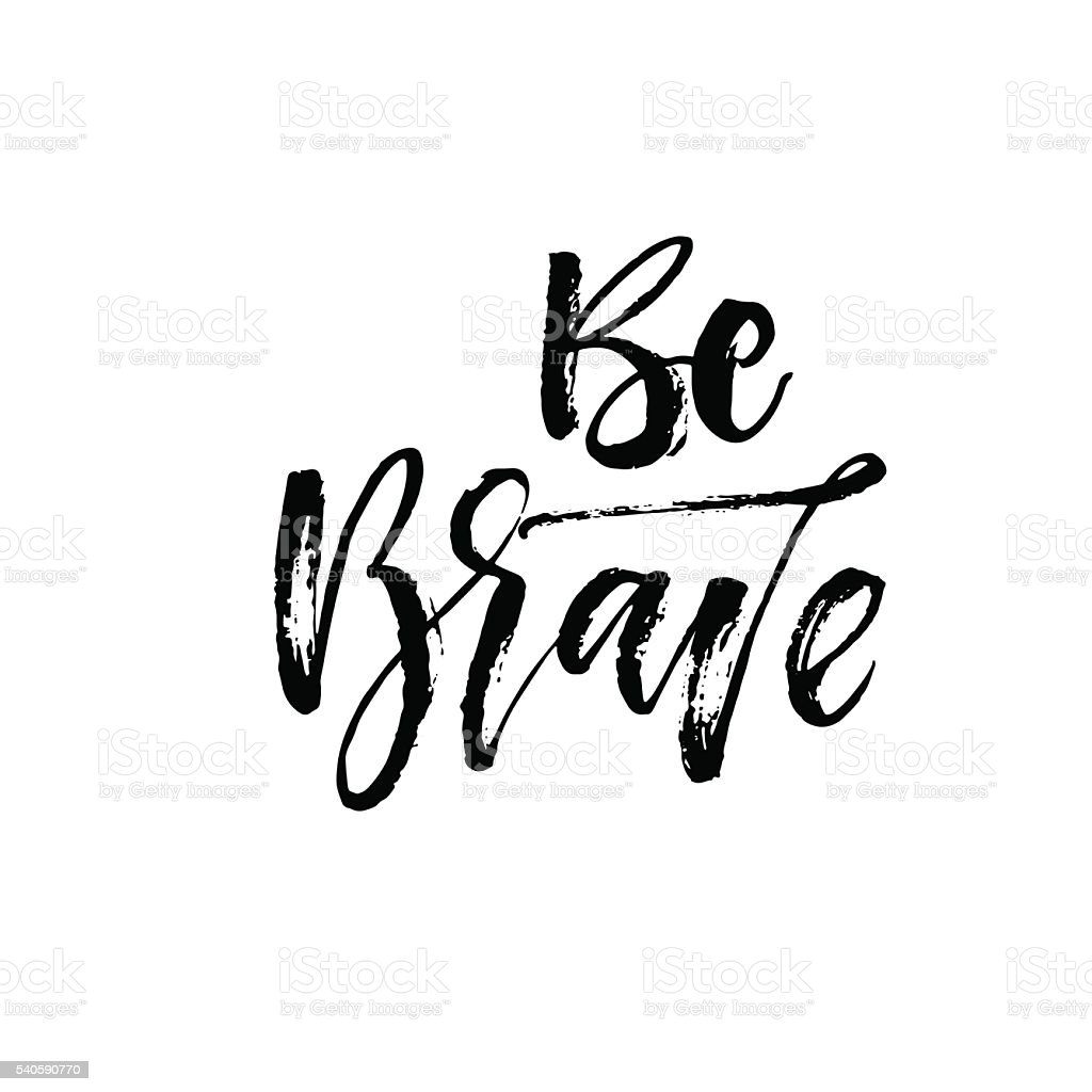 Be brave hand drawn phrase. vector art illustration