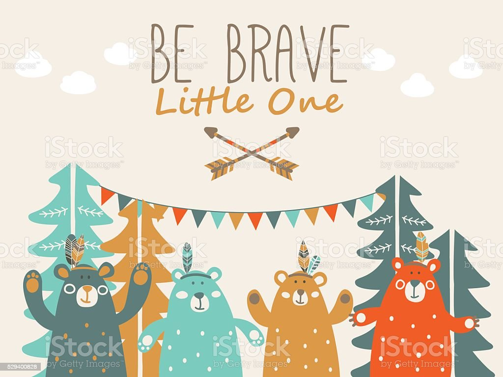 Be Brave Little One, cute poster with funny indian bears vector art illustration