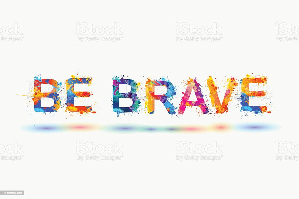 Be brave. Motivation inscription of splash paint letters. vector art illustration