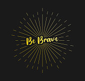 Be Brave. Sunburst Line Rays. For Greeting Card, Poster and Web Banner. Vector Illustration, Design Template.