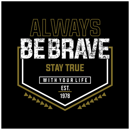 be brave  typography t shirt graphic design