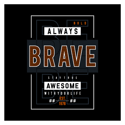 be brave typography t shirt graphic design - Vector illustration