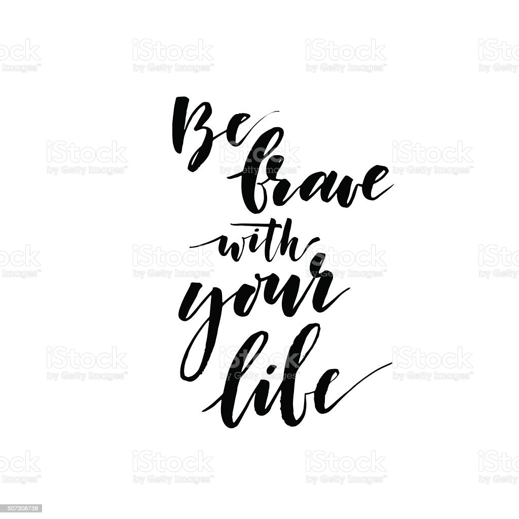 Be brave with your life phrase. vector art illustration