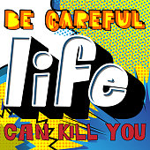 Be careful life can kill you. Vector illustrated comic book style design. Inspirational, motivational quote.