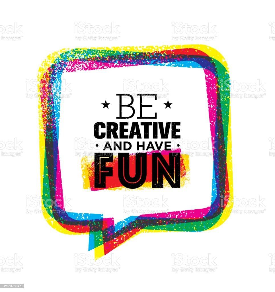 be creative and have fun inspiring rough creative