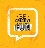 Be Creative And Have Fun. Inspiring Rough Creative Motivation Quote Template.