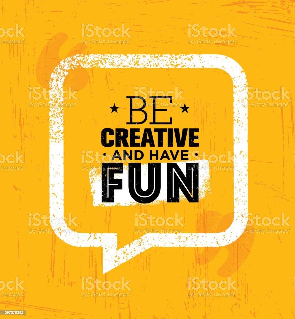 Être créatif et avoir du plaisir. Inspirant modèle citation approximative de Motivation créative. - Illustration vectorielle