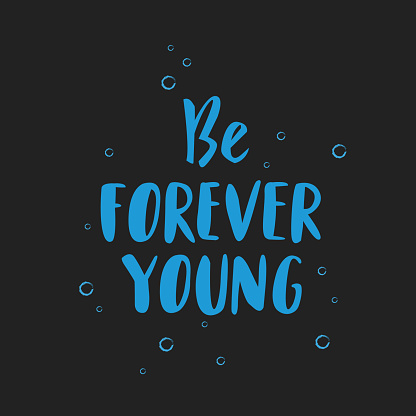 Be Forever Young hand drawn inspirational motivational lettering quote postcard, T-shirt design print, logo with bubbles on background. Vector illustration
