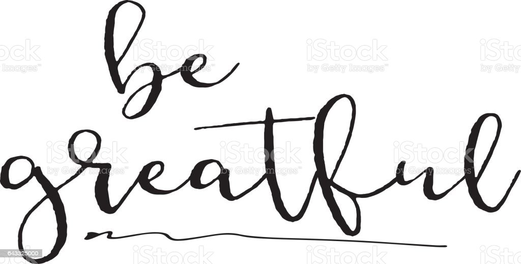 be greatful inspiration quotes lettering calligraphy graphic