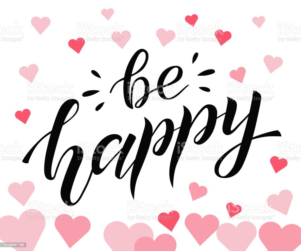 Be happy black lettering on white background with hearts. Positive...