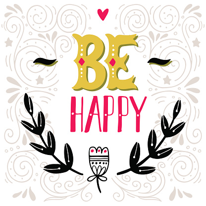Be happy. Inspirational quote. Hand drawn vintage illustration