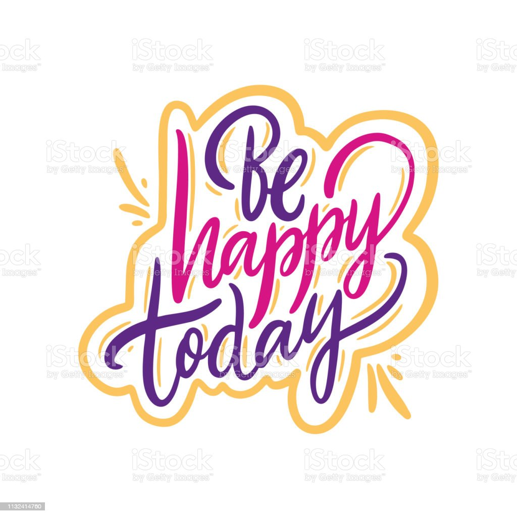 Vetores De Seja Feliz Hoje Frase Desenhada Mão Da Rotulação