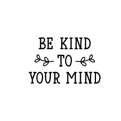 Be kind to your mind. Lettering. calligraphy vector. Ink illustration.