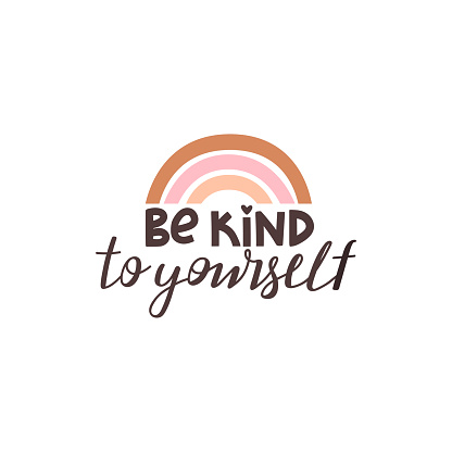 Be kind to yourself positive lettering phrase. Self care, self acceptance, love yourself concept. Lettering with abstract rainbow. Vector typography print for card, poster, t-shirt, badges, sticker etc.
