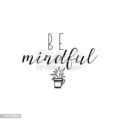 Be mindful. Lettering. quote to design greeting card, poster, banner, t-shirt and other, vector illustration