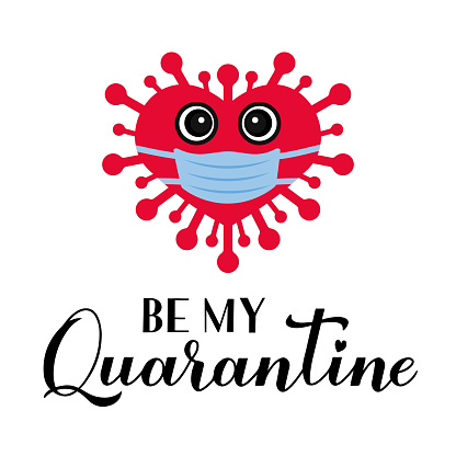 Be My Quarantine calligraphy lettering with cute cartoon virus wearing mask. Funny Valentines pun quote. Social distancing Valentine day. Vector template for poster, greeting card, flyer, banner etc