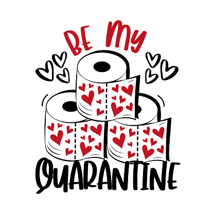 Be My Quarantine - funny phrase for Valentine's day in covid-19 pandemic self isolated period.