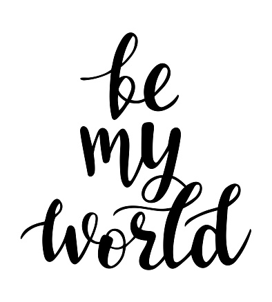 Be my world hand drawn lettering. Vector love quotes and phrases elements for Saint Valentines day cards, banners, posters, mug, scrapbooking, pillow case, phone cases and clothes design.