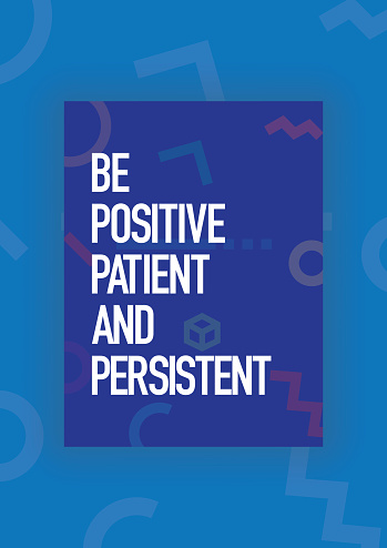 Be Positive, Patient and Persistent. Inspiring Creative Motivation Quote Poster Template. Vector Typography - Illustration