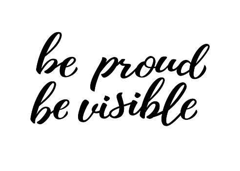 Be proud be visible hand drawn lettering quote. Homosexuality slogan isolated on white. LGBT rights concept. Modern ink illustration for poster, placard, invitation card, t-shirt print design.