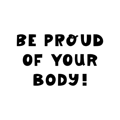 Be proud of your body. Cute hand drawn lettering isolated on white background. Body positive quote.