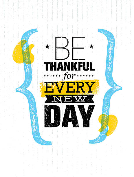 Be Thankful For Every New Day Inspiring Creative Motivation Quote Template. Vector Typography Banner aphorism stock illustrations