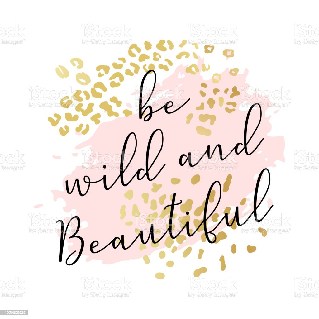 Be wild and beautiful slogan, fashion poster, card, shirt. Typography illustration with peachy pink color stroke, golden animal skin pattern. Vector background