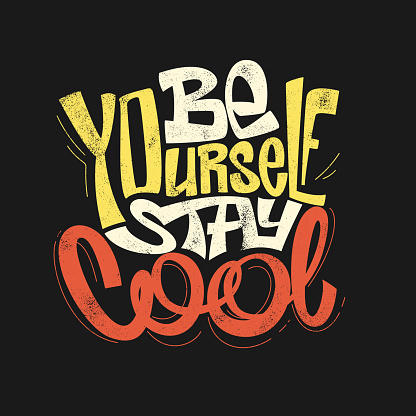 Be yourself stay cool hand drawing lettering, t-shirt design