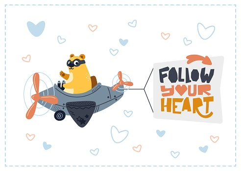Bear flying in airplane. Lettering Follow your heart. Poster for children's room decoration. Vector illustration. Good for tshirt, card, banner, invitation, flyer, cover, brochure