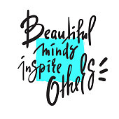 Beautiful minds inspire others - inspire  motivational quote. Hand drawn beautiful lettering. Print for inspirational poster, t-shirt, bag, cups, card, flyer, sticker, badge. Elegant sign