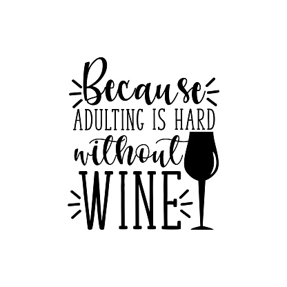 Because adulting is hard without wine-funny text, with glass silhouette.