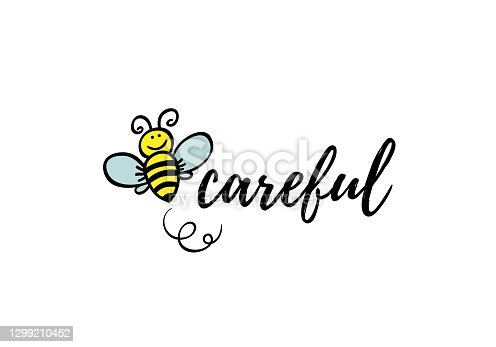 Bee careful phrase with doodle bee on white background. Lettering poster, card design or t-shirt, textile print. Inspiring motivation quote placard.