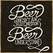 Hand drawn quotes on chalkboard with frame, Beer doesn't ask silly questions, Beer understand.