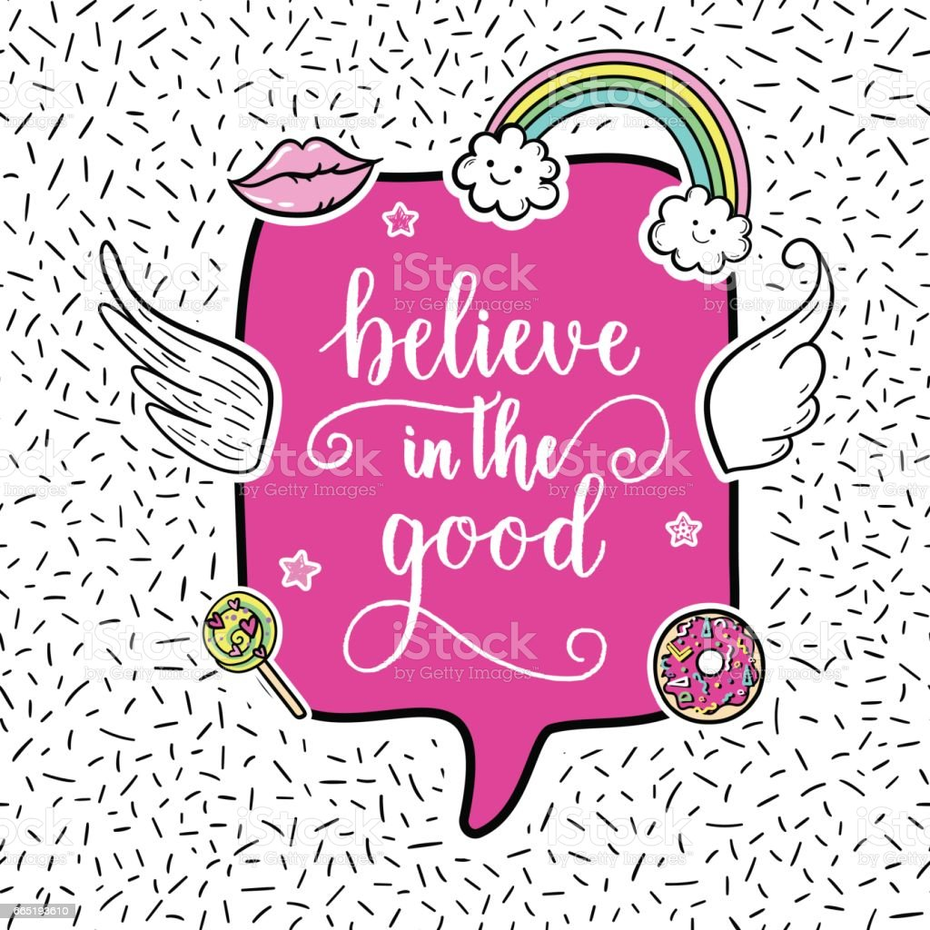 Believe in the good greeting card, fashion poster. Hand drawn fashion patches: rainbow, doughnut, lollipop, wings. Vector pop art sticker, patches pin 80s-90s style. vector art illustration