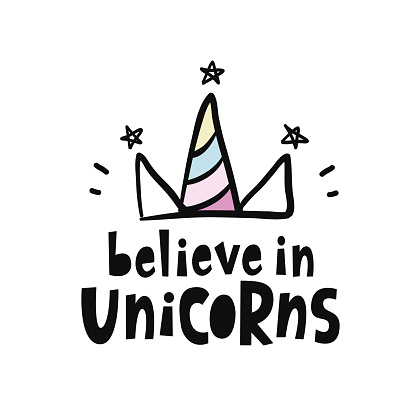 Believe in unicorns. Vector cute hand lettering poster