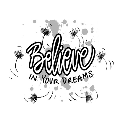 Believe in your dreams. Motivational quote.