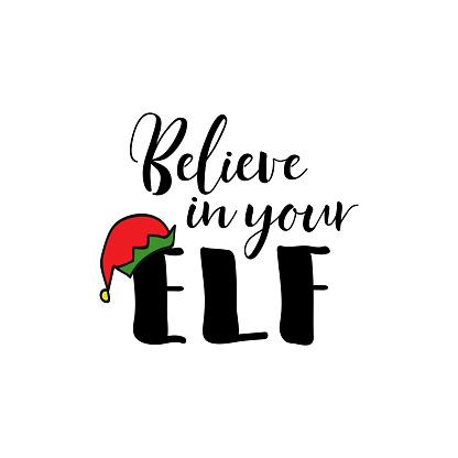 Believe in your elf. Vector illustration. Christmas lettering. Modern brush calligraphy. t-shirt design.