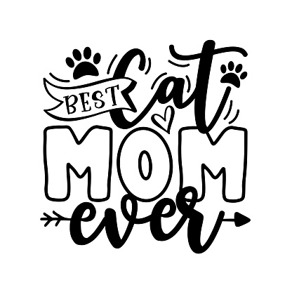 Best Cat Mom Ever- motivate  phrase with paw print.