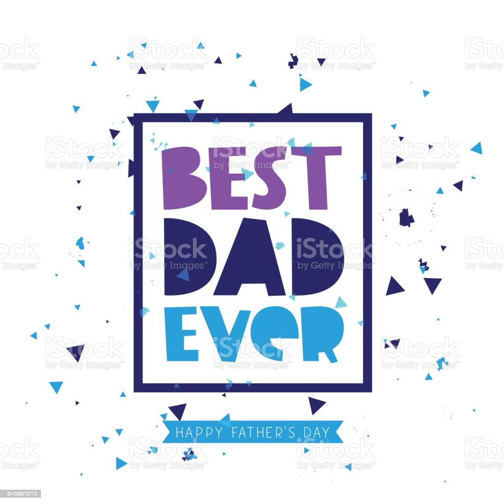 Best Dad ever. Lettering vector art illustration