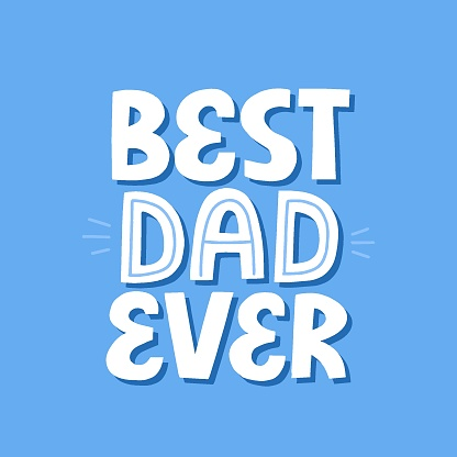 Best dad ever quote on a blue background. Hand drawn vector lettering. Father's day, birthday concept for t-shirt, card, poster.
