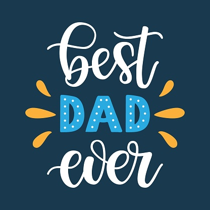 Best Dad ever slogan veсtor illustration. Festive colorful hand drawn celebration quote isolated on blue background. Father's day lettering calligraphy for poster, card, banner, print, cup, t-shirt