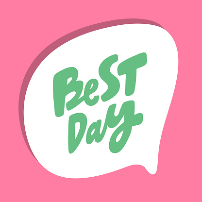 Best day. Hand drawn sticker bubble white speech logo. Good for tee print, as a sticker, for notebook cover. Calligraphic lettering vector illustration in flat style.