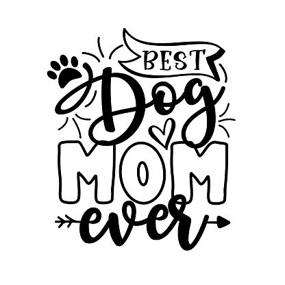 Best Dog Mom Ever- motivate  phrase with paw print.
