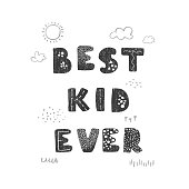Vector illustration with hand drawn lettering - Best Kid Ever. Black and white typography design in Scandinavian style for postcard, banner, t-shirt print, invitation, greeting card, poster