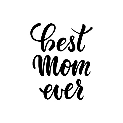 Best mom ever. inscription Hand drawn lettering isolated on white background. design for holiday greeting card and invitation of the happy mother day, birthday and Parents and family day.