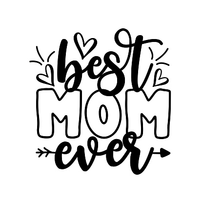 Best Mom Ever - Inspirational text. Calligraphy illustration isolated on white background.