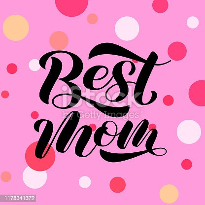istock Best mom lettering.  Vector illustration for card or poster 1178341372