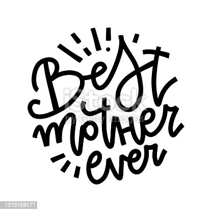 istock Best mother ever quote . Happy Mother's Day greeting card. Hand lettering, modern calligraphy. White and black hand drawn inscription. Holiday typographic design. Vector illustration 1313159171