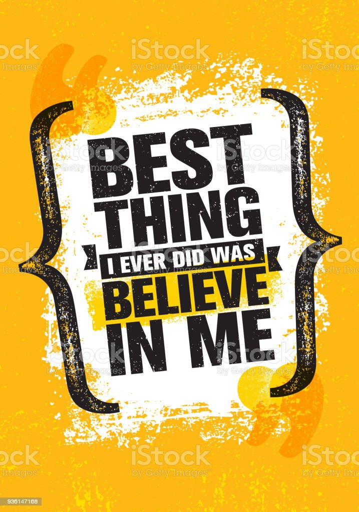 best thing i ever did was believe in me inspiring creative